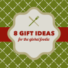 8 Gift Ideas for the Global Foodie