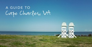 A Guide to Cape Charles, Virginia