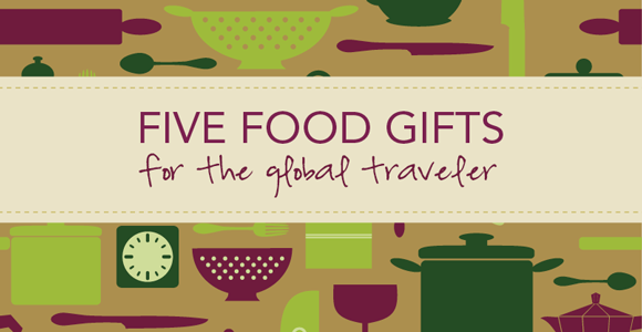 5 food gifts for the global traveler