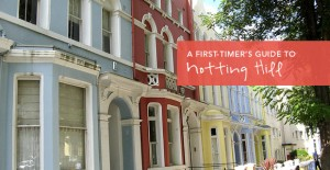 First Timer's Guide to Notting Hill