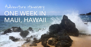 Adventure Itinerary: One Week in Maui