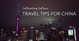 Cultivating Culture: Travel Tips for Mainlant China