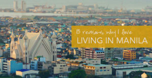 15 Reasons Why I Love Living in Manila