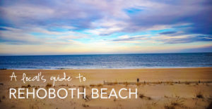 A Local's Guide to Rehoboth Beach, Delaware